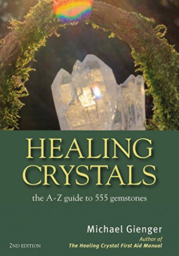 Healing Crystals: The A-Z Guide to 555 Gemstones: Gienger, Michael