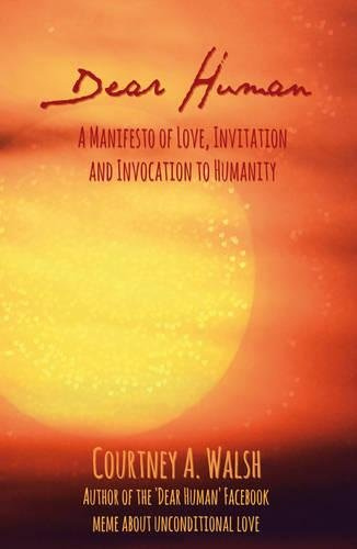 9781844096862: Dear Human: A Manifesto of Love, Invitation and Invocation to Humanity