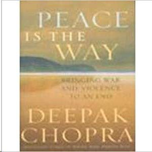Peace is the Way: Bringing War and Violence to an End: Deepak Chopra