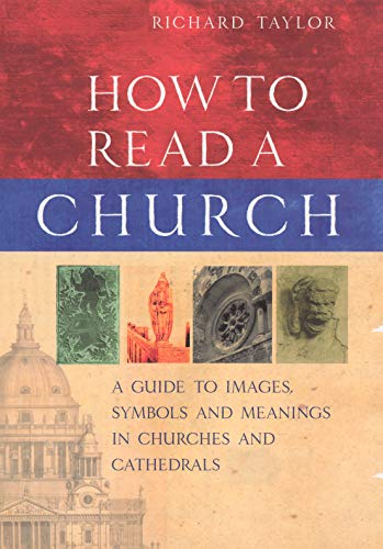 How to Read a Church: A Guide to Images, Symbols and Meanings in Churches and Cathedrals