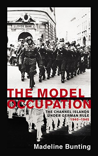 The Model Occupation: The Channel Islands Under German Rule, 1940-1945: Bunting, Madeline