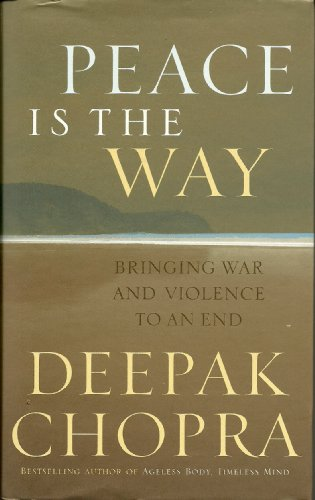 Peace is the Way: Bringing War and: Chopra, Deepak