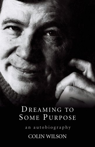 Dreaming to Some Purpose : The Autobiography of Colin Wilson: Colin Wilson