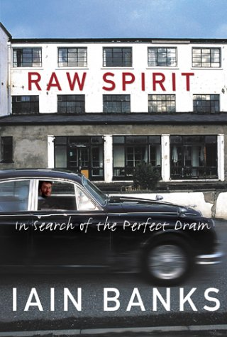 Raw Spirit: In Search of the Perfect: Banks, Iain