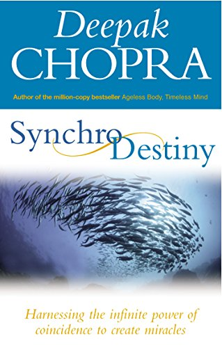 Synchrodestiny: Harnessing the Infinite Power of Coincidence to Create Miracles: Chopra, Dr Deepak
