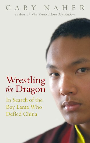 Wrestling the Dragon: In Search of the Boy Lama Who Defied China: Gaby Naher