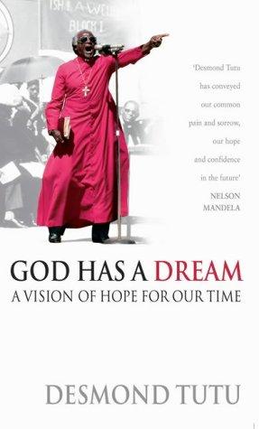 God Has a Dream: A Vision of: Tutu, Archbishop Desmond