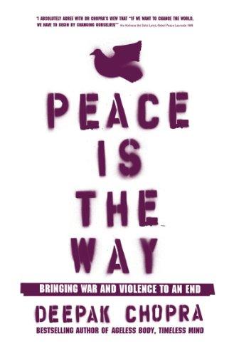 Peace Is the Way: Bringing War and: Chopra, Dr Deepak