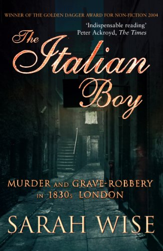 The Italian Boy: Murder and Grave-Robbery in 1830s London: Wise, Sarah