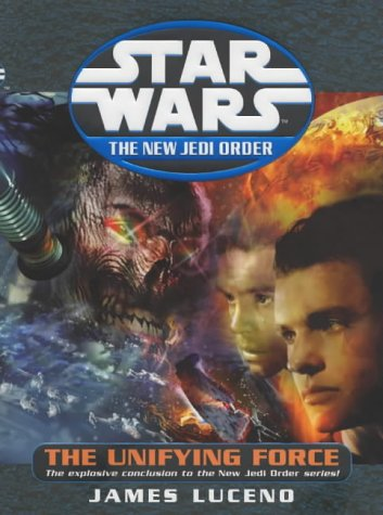 Star Wars the New Jedi Order the Unifying Force: Luceno, James