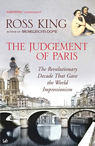 9781844134076: The Judgement of Paris: The Revolutionary Decade That Gave the World Impressionism