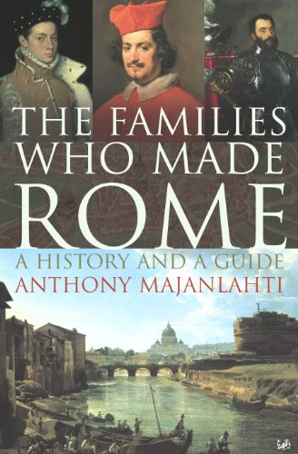 The Families Who Made Rome: A History and a Guide (Paperback): Anthony Majanlahti