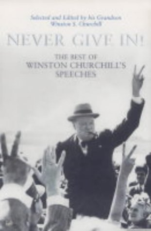 9781844134120: Never Give In!: The Best of Winston Churchill's Speeches