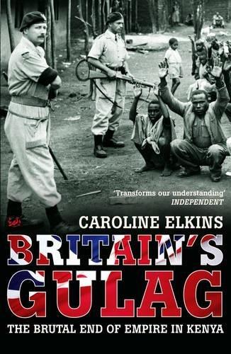 Britain's Gulag : The Brutal End of Empire in Kenya: Caroline Elkins