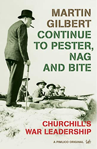Continue To Pester, Nag And Bite Churchill's War Leadership: Gilbert, Dr Martin