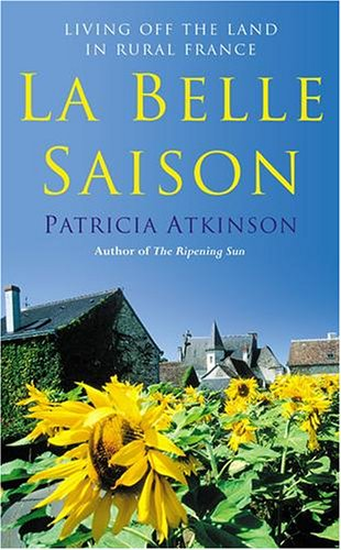 9781844136001: La Belle Saison: Living Off the Land in Rural France