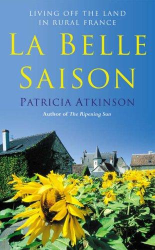 9781844136018: La Belle Saison: Living Off the Land in Rural France