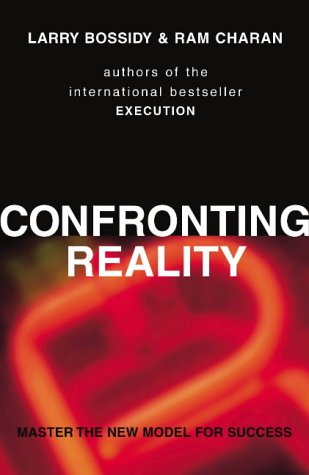 Confronting Reality: Master the New Model for Success: Charan, Ram, Bossidy, Larry