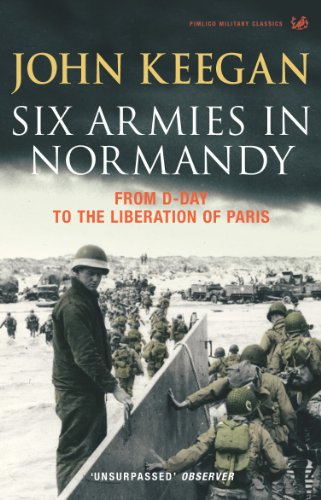 9781844137398: Six Armies In Normandy: From D-Day to the Liberation of Paris June 6th-August 25th,1944: From D-Day to the Liberation at Paris