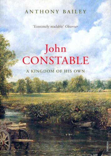 John Constable: A Kingdom of His Own: Bailey, Anthony