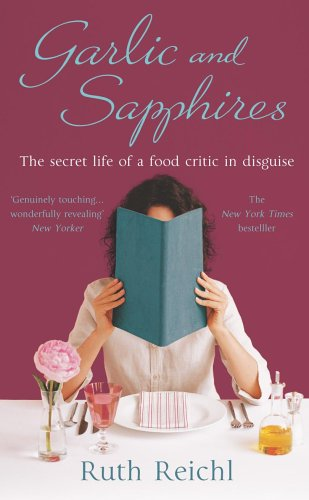 Garlic and Sapphires: Ruth Reichl