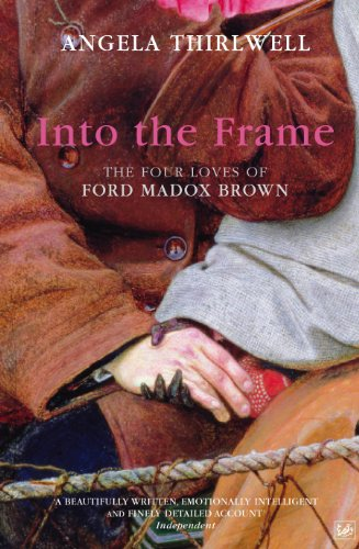 9781844139149: Into the Frame: The Four Loves of Ford Madox Brown