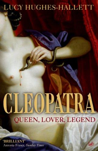 Cleopatra: Queen, Lover, Legend: Lucy Hughes-Hallett