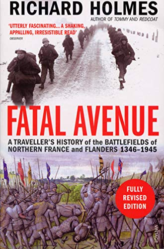 Fatal Avenue: A Traveller's History of the Battlefields of Northern France and Flanders 1346-...