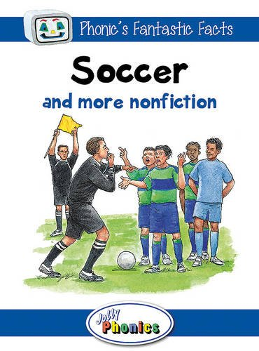 Soccer and More Nonfiction: Jolly Phonics Readers (Phonic's Fantastic Facts): Wernham, Sara