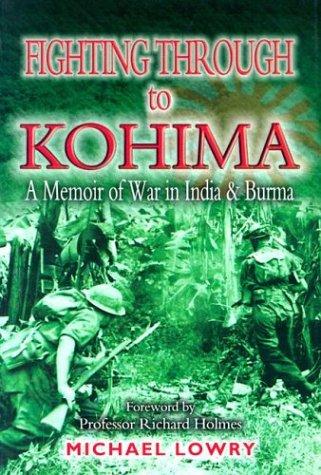 9781844150038: Fighting Through to Kohima: A Memoir of War in India and Burma