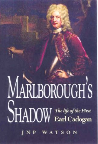 9781844150083: Marlborough's Shadow: the Life of the 1st Earl Cadogan: The Life of the First Earl Cadogan