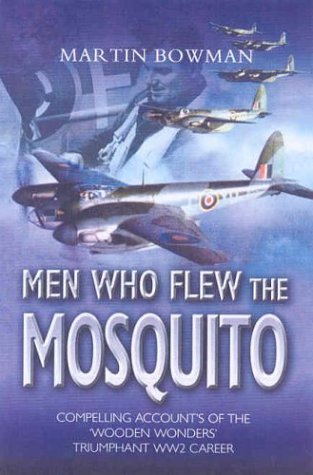 9781844150137: Men Who Flew the Mosquito: Compelling accounts of the 'Wooden Wonders' triumphant WW2 Career