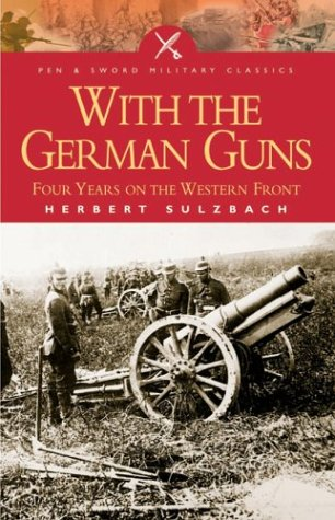 9781844150199: With the German Guns: Four Years on the Western Front (Pen & Sword Military Classics)