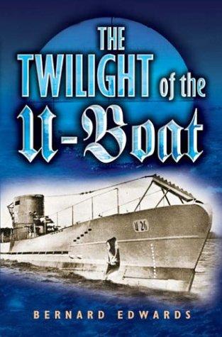 The Twilight of the U-Boats: Edwards, Bernard