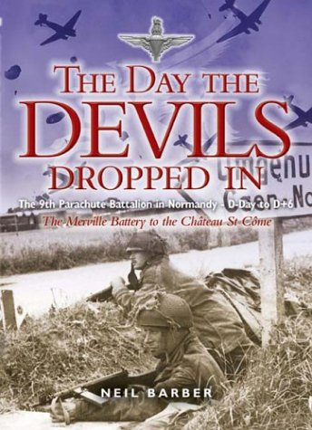9781844150458: The Day the Devils Dropped In: The 9th Parachute Battalion in Normandy - D-Day to D+6 : The Merville Battery to the Chateau St Come