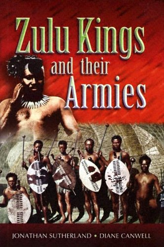 Zulu Kings and Their Armies (9781844150601) by Diane Canwell; Jon Sutherland