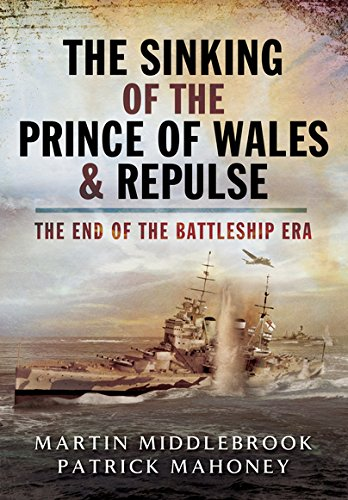 The Sinking of the Prince of Wales & Repulse: The End of a Battleship Era?: Middlebrook, Martin...