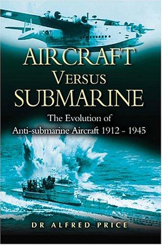 9781844150915: Aircraft Versus Submarines: The Evolution of Anti-submarine Aircraft 1912-1945