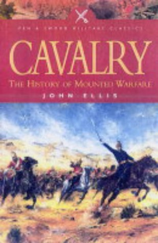 9781844150960: Cavalry: The History of Mounted Warfare (Pen and Sword Military Classics)