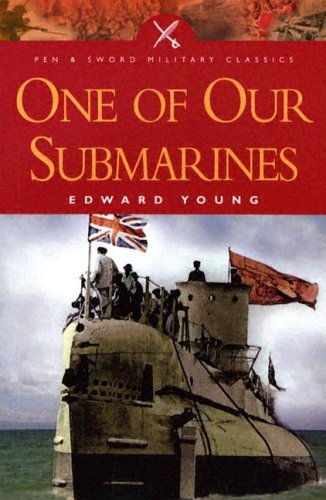 One of our Submarines (Pen and Sword Military Classics): Edward Young