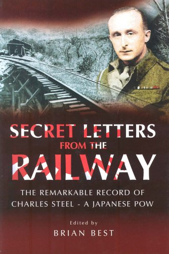 Secret Letters From The Railway - The Remarkable Record of Charles Steel - A Japanese POW