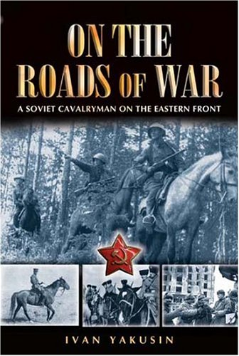 9781844151448: On the Roads of War: A Soviet Cavalryman on the Eastern Front