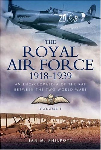 9781844151547: The The Royal Air Force 1918 to 1939: Royal Air Force 1948 to 1939 1918 to 1929 v. 1: An Encyclopaedia of the RAF Between the Two World Wars