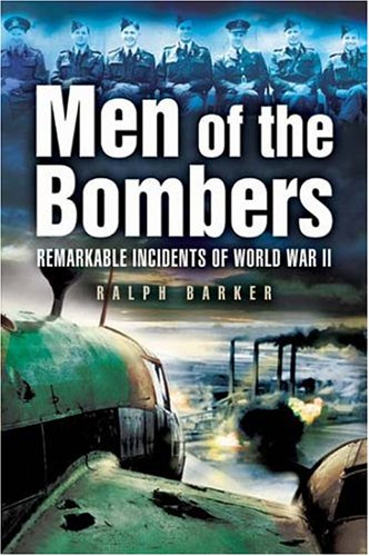 MEN OF THE BOMBERS: Remarkable Incidents in World War II (1844151573) by Barker, Ralph