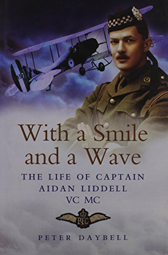With a Smile and a Wave The Life of Captain Aidan Liddell VC,MC: Daybell, Peter