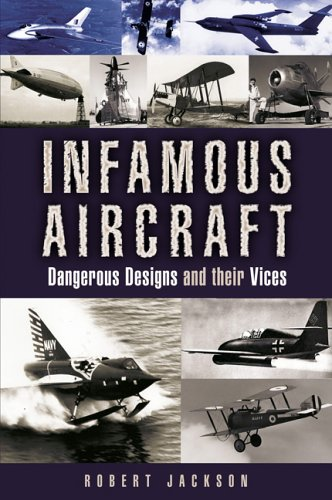 Infamous Aircraft: Dangerous Designs and Their Vices (1844151727) by Jackson, Robert