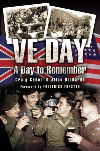 VE Day: A Day to Remember: A Celebration of Reminiscences Sixty Years On: Cabell, Craig; Richards, ...