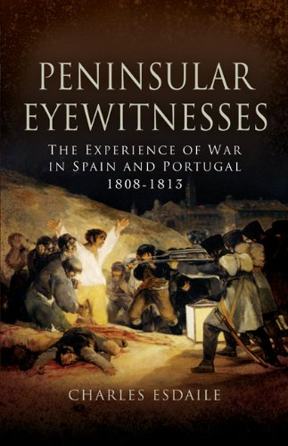 Peninsular Eyewitnesses - the Experience of War in Spain and Portugal 1808 - 1813