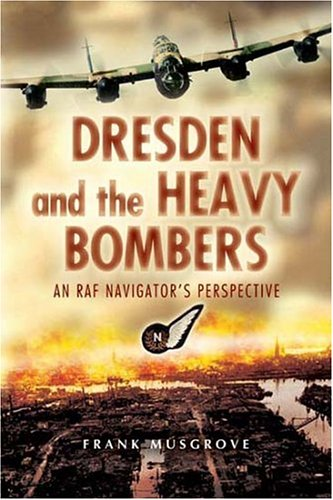 9781844151943: Dresden and the Heavy Bombers: An RAF Navigator's Perspective