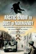 Arctic Snow to Dust of Normandy: The Extraordinary Wartime Exploits of a Naval Special Agent: ...